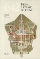 EUR SpA - Calvesi Maurizio, Guidoni Enrico e Lux Simonetta (a cura di) E42. Utopia e scenario del regime. Urbanistica, architettura, arte e decorazione (Venezia, Marsilio 1987).