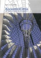 EUR SpA - Alessandrini Diana EccentriCittà. Gli agglomerati urbani del terzo millennio (Roma, Palombi 2007).