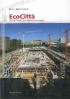 """Copertina del libro di Diana Alessandrini """"EcoCittà. Ricette verdi per salvare le metropoli"""" (Roma, Palombi 2009)."""
