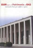 EUR SpA - Bertilaccio Carlo e Innamorati Francesco (a cura di) EUR SpA e il patrimonio dell'E42: manuale d'uso per edifici e opere (Roma, Palombi 2004).