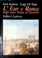 EUR SpA - Insolera Italo e Di Majo Luigi L'Eur e Roma dagli anni Trenta al Duemila (Roma, Laterza 1986).