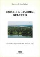 EUR SpA - De Vico Fallani Massimo Parchi e giardini dell'EUR: genesi e sviluppo delle aree verdi dell'E42 (Roma, NES 1988).