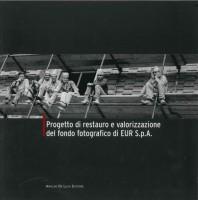 EUR SpA - Progetto di restauro e valorizzazione del fondo fotografico di EUR S.p.A. (Roma, Araldo De Luca 2008).
