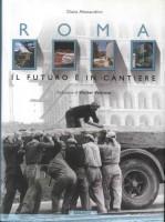 EUR SpA - Alessandrini Diana Roma: il futuro è in cantiere. Dall'archeologia industriale alla nuova architettura: cronache e immagini della città eterna (Roma, Edilazio 2005).